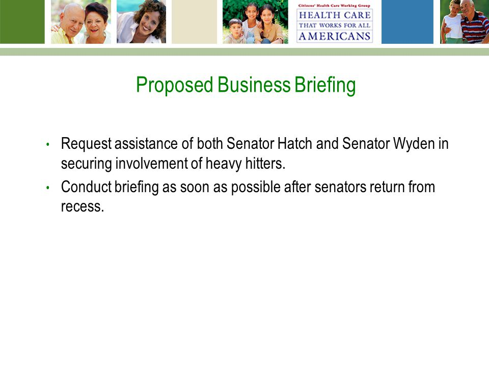 Proposed Business Briefing Request assistance of both Senator Hatch and Senator Wyden in securing involvement of heavy hitters.