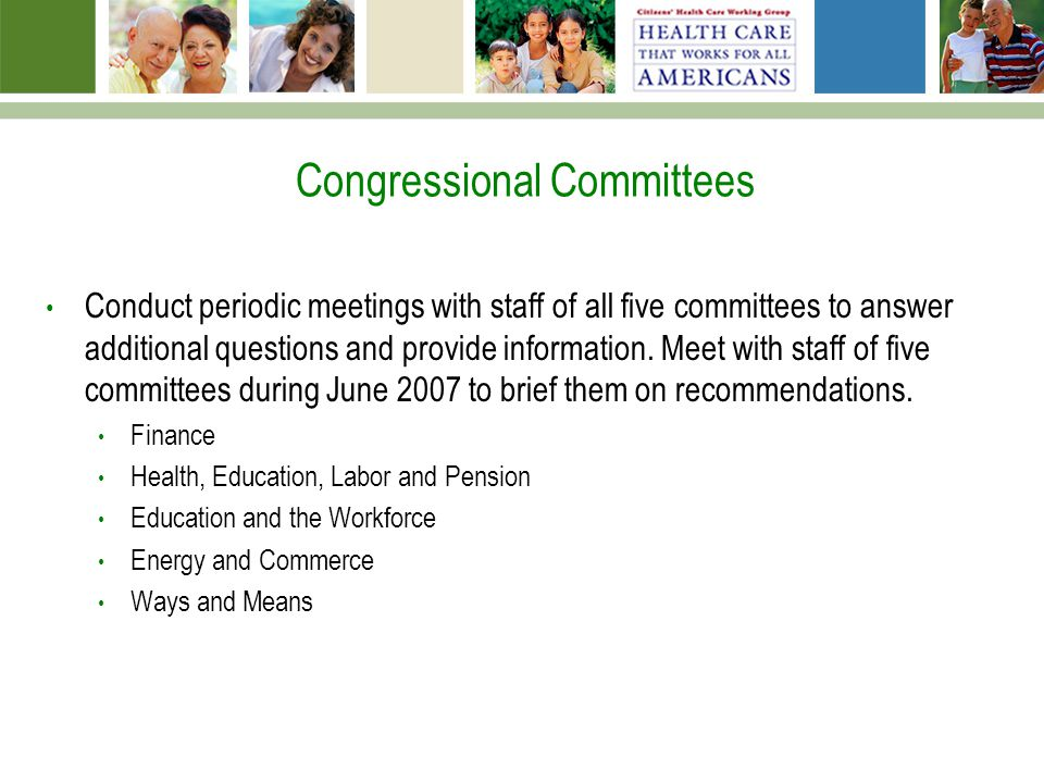Congressional Committees Conduct periodic meetings with staff of all five committees to answer additional questions and provide information.