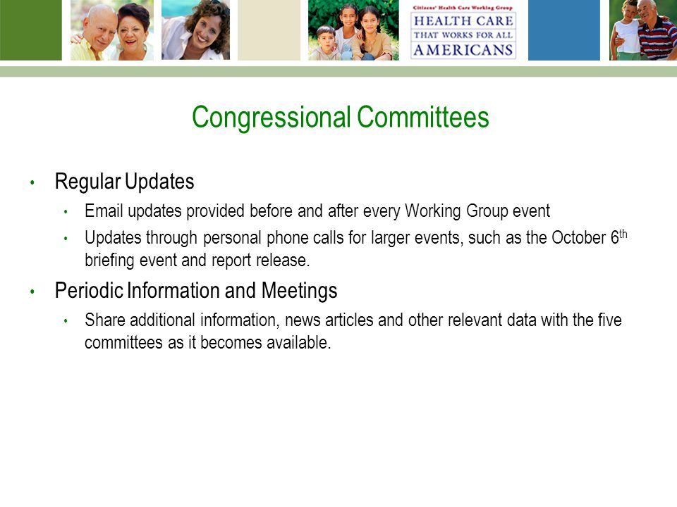 Congressional Committees Regular Updates Email updates provided before and after every Working Group event Updates through personal phone calls for larger events, such as the October 6 th briefing event and report release.
