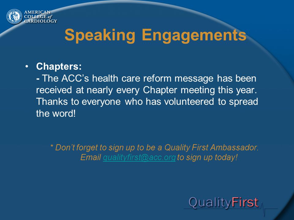 Speaking Engagements Chapters: - The ACC's health care reform message has been received at nearly every Chapter meeting this year.