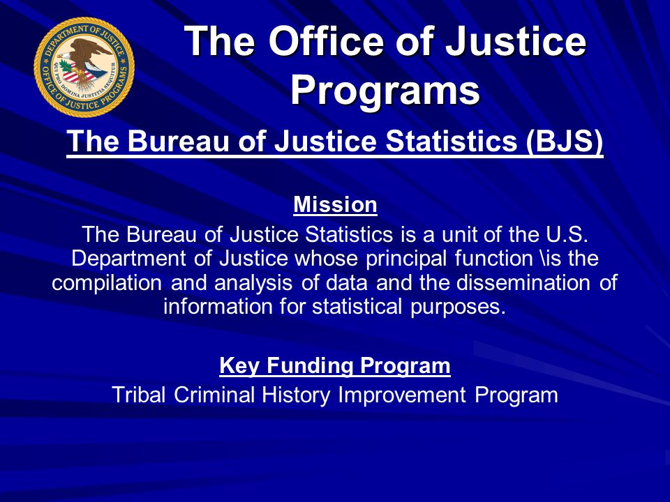 The Bureau of Justice Statistics (BJS) Mission The Bureau of Justice Statistics is a unit of the U.S.