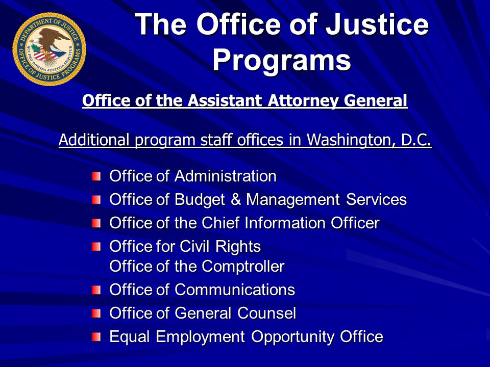 Office of Administration Office of Budget & Management Services Office of the Chief Information Officer Office for Civil Rights Office of the Comptroller Office of Communications Office of General Counsel Equal Employment Opportunity Office Office of the Assistant Attorney General Additional program staff offices in Washington, D.C.