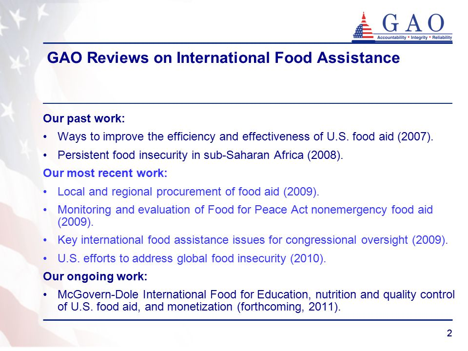 22 GAO Reviews on International Food Assistance Our past work: Ways to improve the efficiency and effectiveness of U.S.