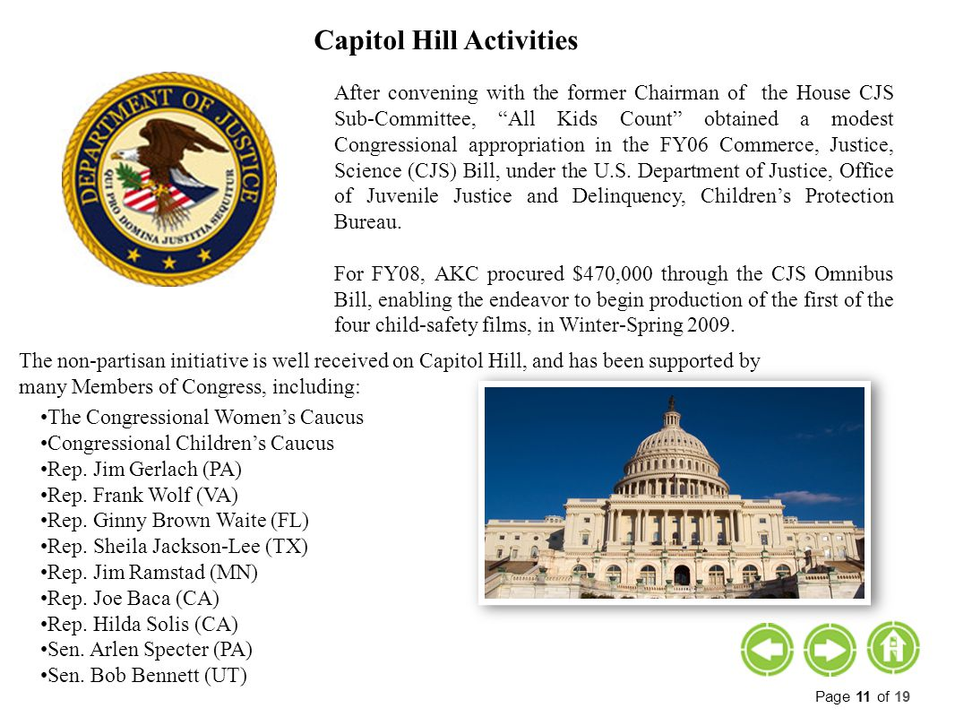 Capitol Hill Activities After convening with the former Chairman of the House CJS Sub-Committee, All Kids Count obtained a modest Congressional appropriation in the FY06 Commerce, Justice, Science (CJS) Bill, under the U.S.