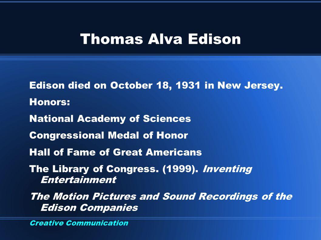 Thomas Alva Edison Edison died on October 18, 1931 in New Jersey.