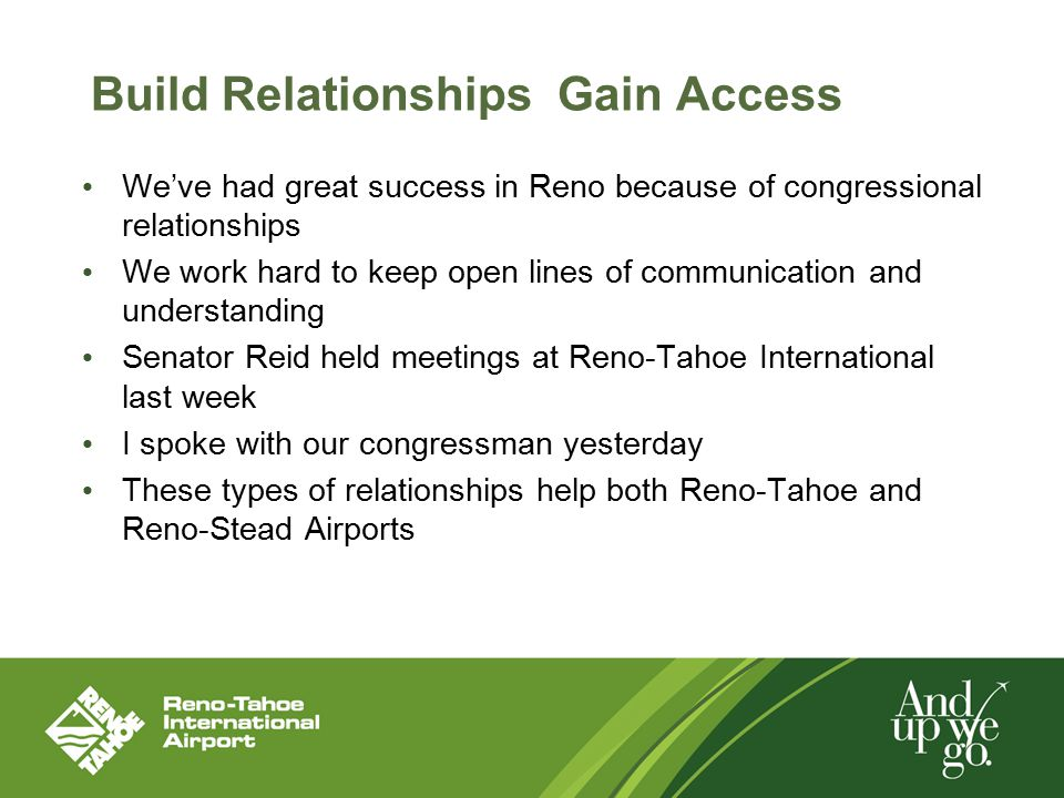 Build Relationships Gain Access We've had great success in Reno because of congressional relationships We work hard to keep open lines of communicatio