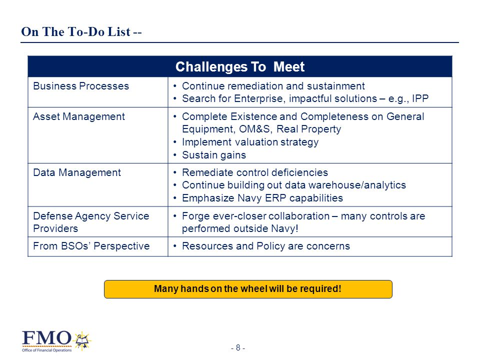 - 8 - On The To-Do List -- Challenges To Meet Business ProcessesContinue remediation and sustainment Search for Enterprise, impactful solutions – e.g.