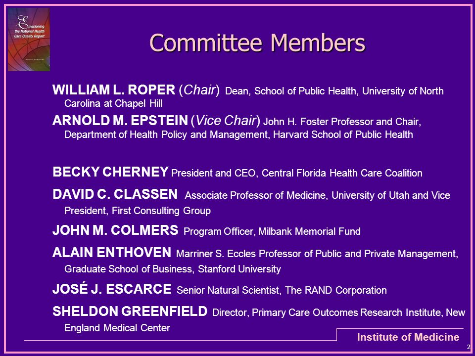 Institute of Medicine 2 Committee Members WILLIAM L. ROPER (Chair) Dean, School of Public Health, University of North Carolina at Chapel Hill ARNOLD M