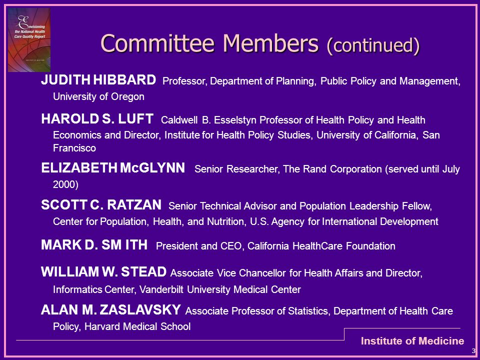 Institute of Medicine 3 Committee Members (continued) JUDITH HIBBARD Professor, Department of Planning, Public Policy and Management, University of Oregon HAROLD S.