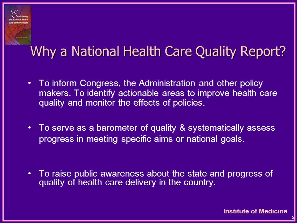 Institute of Medicine 36 Questions Quality Report Should Address (continued) Equity  What types of patients or consumers are receiving better quality of care.