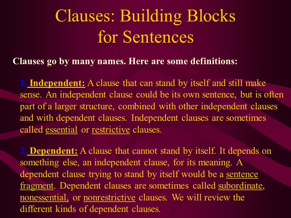 Clauses: Building Blocks for Sentences A clause is a group of related words containing a subject and a verb.