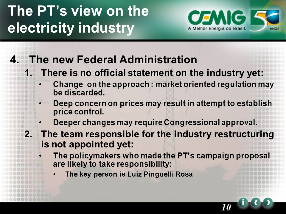 10 The PT's view on the electricity industry 4.The new Federal Administration 1.There is no official statement on the industry yet: Change on the approach : market oriented regulation may be discarded.