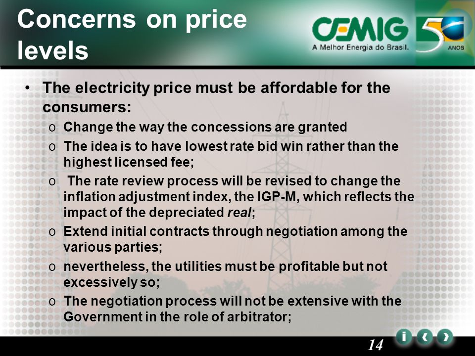 14 Concerns on price levels The electricity price must be affordable for the consumers: oChange the way the concessions are granted oThe idea is to have lowest rate bid win rather than the highest licensed fee; o The rate review process will be revised to change the inflation adjustment index, the IGP-M, which reflects the impact of the depreciated real; oExtend initial contracts through negotiation among the various parties; onevertheless, the utilities must be profitable but not excessively so; oThe negotiation process will not be extensive with the Government in the role of arbitrator;