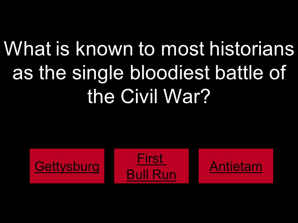 What is known to most historians as the single bloodiest battle of the Civil War.