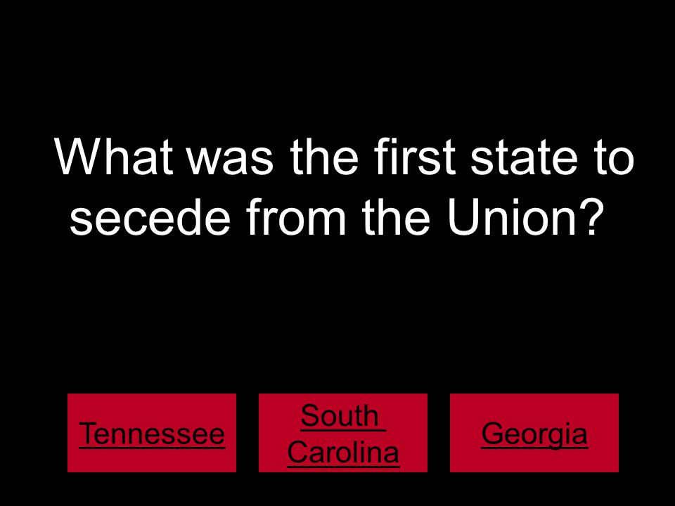 What was the first state to secede from the Union Tennessee South Carolina Georgia