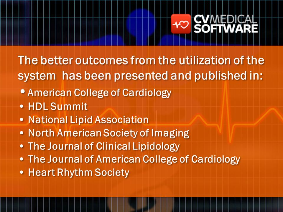 The better outcomes from the utilization of the system has been presented and published in: American College of Cardiology HDL Summit National Lipid A