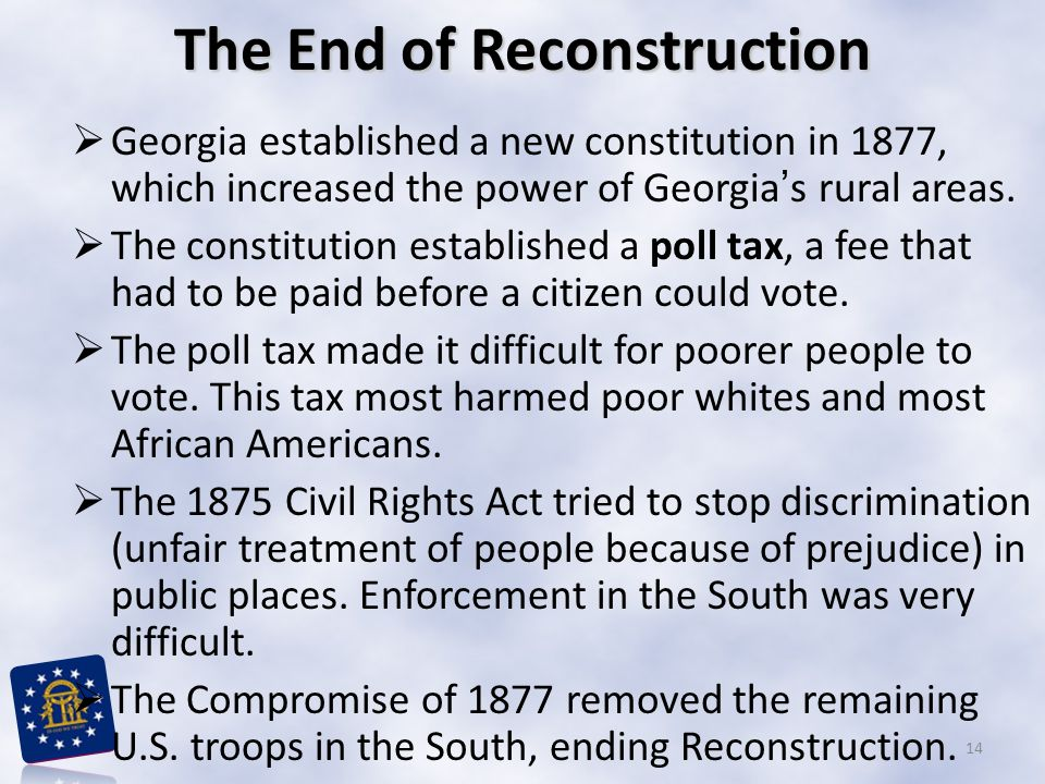 The End of Reconstruction  Georgia established a new constitution in 1877, which increased the power of Georgia's rural areas.