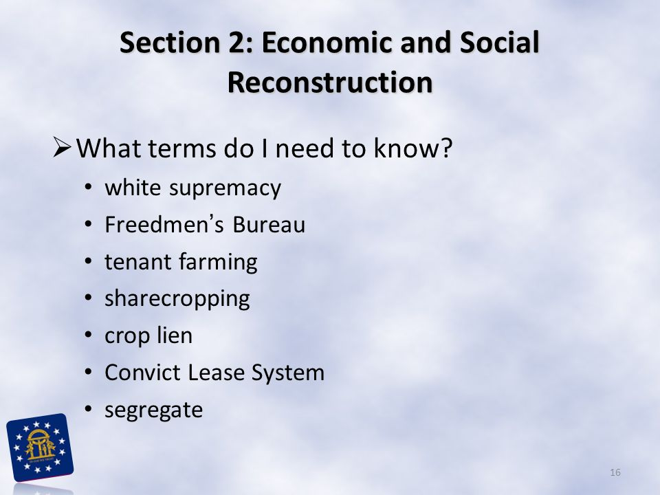 Section 2: Economic and Social Reconstruction  What terms do I need to know.