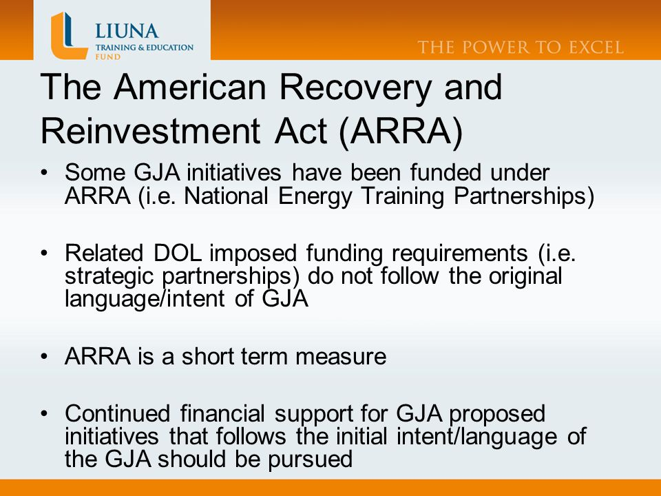 The American Recovery and Reinvestment Act (ARRA) Some GJA initiatives have been funded under ARRA (i.e.