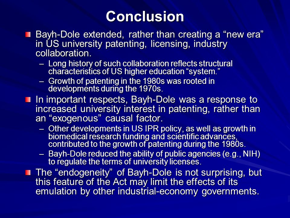 Conclusion Bayh-Dole extended, rather than creating a new era in US university patenting, licensing, industry collaboration.