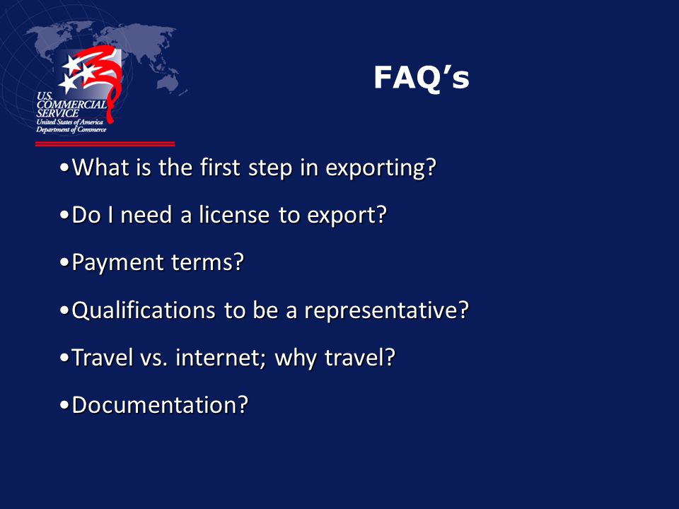 FAQ's What is the first step in exporting?What is the first step in exporting.