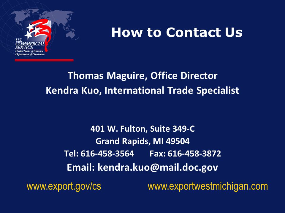 How to Contact Us Thomas Maguire, Office Director Kendra Kuo, International Trade Specialist 401 W.