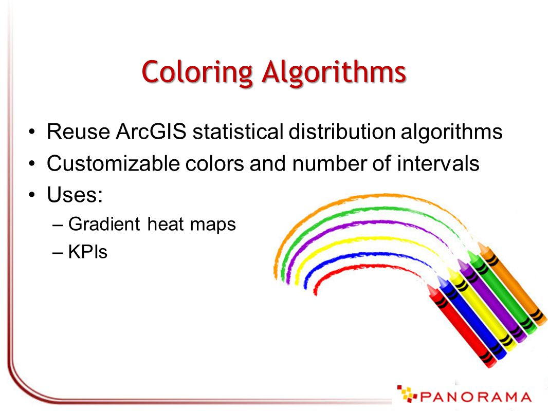 Coloring Algorithms Reuse ArcGIS statistical distribution algorithms Customizable colors and number of intervals Uses: –Gradient heat maps –KPIs