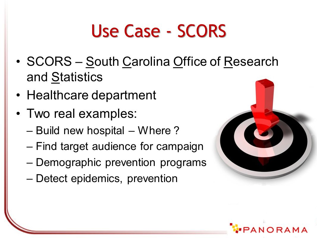 Use Case - SCORS SCORS – South Carolina Office of Research and Statistics Healthcare department Two real examples: –Build new hospital – Where .