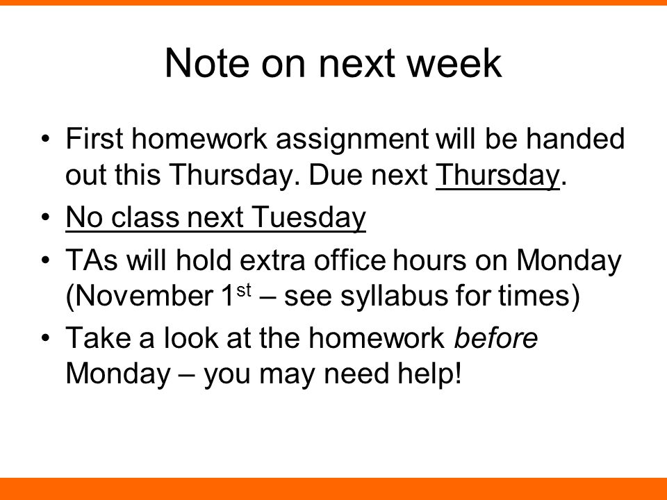 Note on next week First homework assignment will be handed out this Thursday.