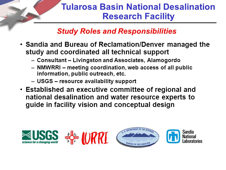 Sandia and Bureau of Reclamation/Denver managed the study and coordinated all technical support –Consultant – Livingston and Associates, Alamogordo –NMWRRI – meeting coordination, web access of all public information, public outreach, etc.