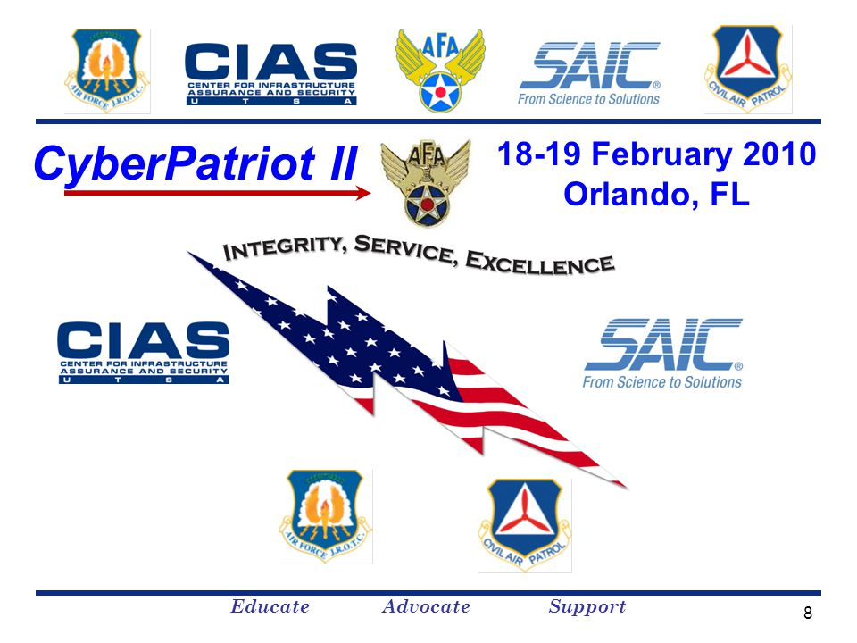 Educate Advocate Support 8 CyberPatriot II 18-19 February 2010 Orlando, FL