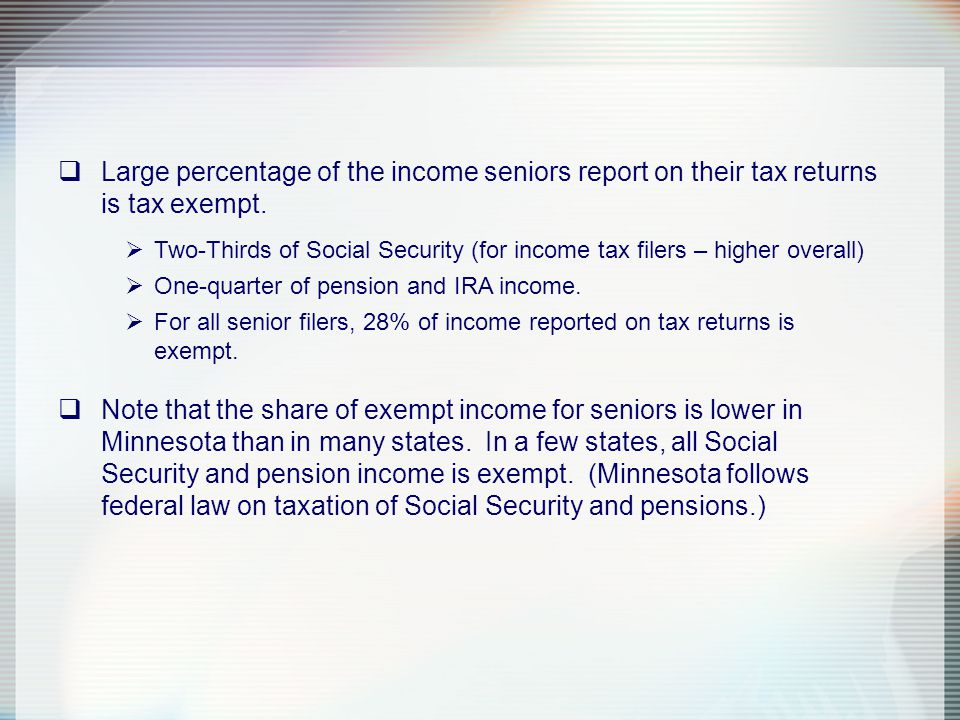  Large percentage of the income seniors report on their tax returns is tax exempt.