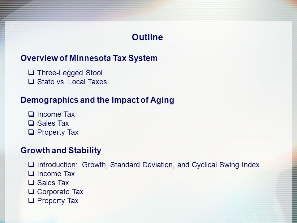 Outline Overview of Minnesota Tax System  Three-Legged Stool  State vs.