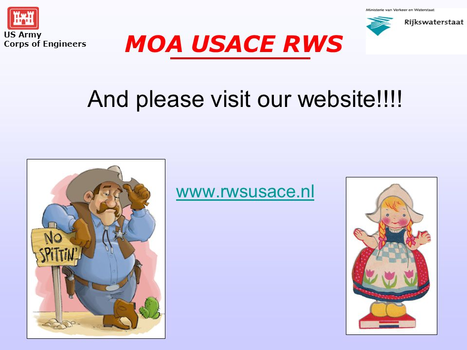 US Army Corps of Engineers MOA USACE RWS And please visit our website!!!! www.rwsusace.nl