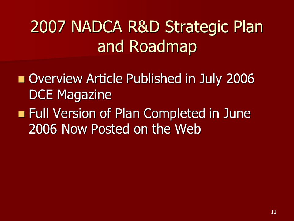 11 2007 NADCA R&D Strategic Plan and Roadmap Overview Article Published in July 2006 DCE Magazine Overview Article Published in July 2006 DCE Magazine Full Version of Plan Completed in June 2006 Now Posted on the Web Full Version of Plan Completed in June 2006 Now Posted on the Web