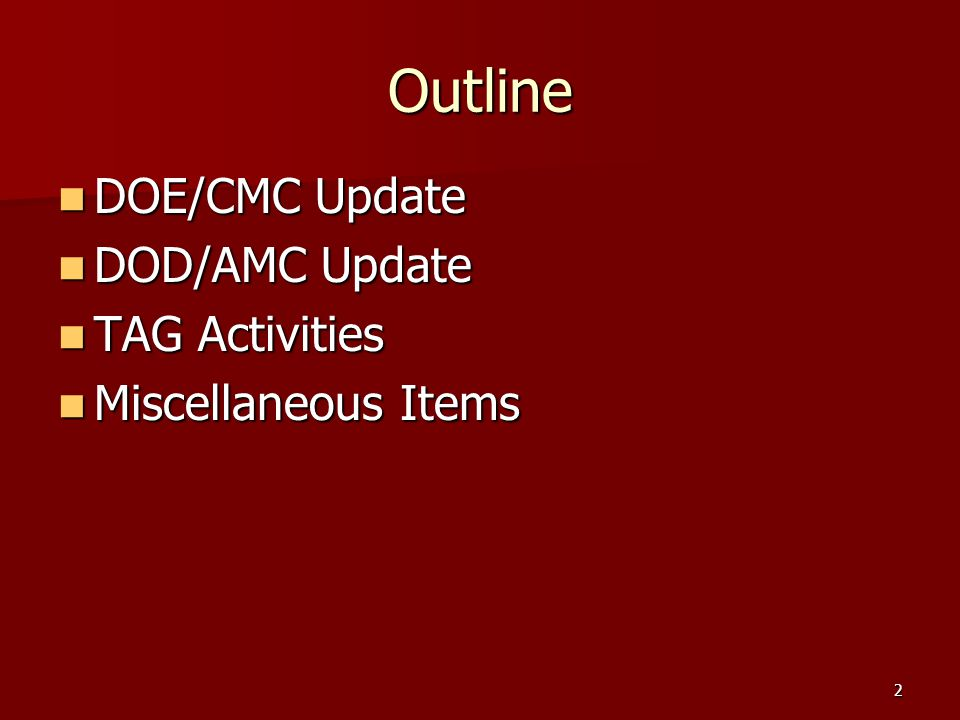 2 Outline DOE/CMC Update DOE/CMC Update DOD/AMC Update DOD/AMC Update TAG Activities TAG Activities Miscellaneous Items Miscellaneous Items