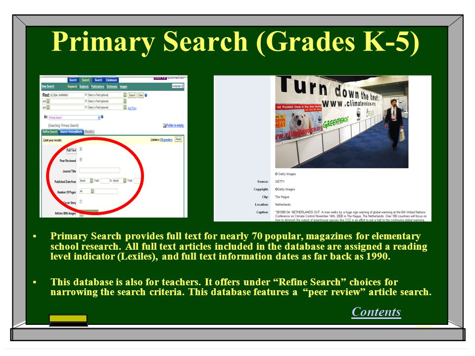 Primary Search (Grades K-5)  Primary Search provides full text for nearly 70 popular, magazines for elementary school research.