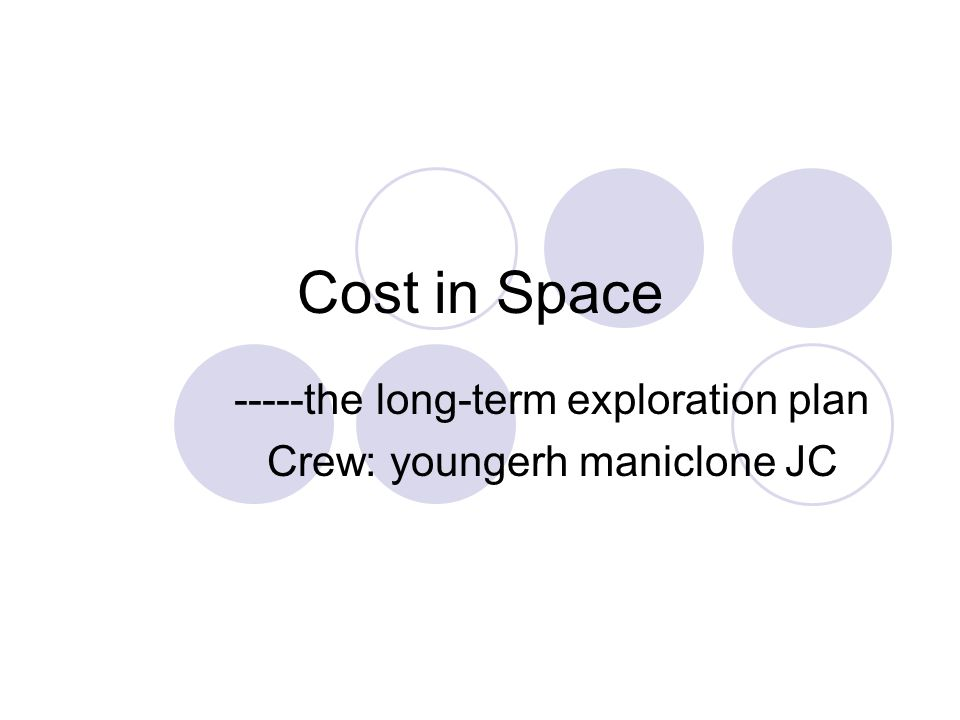 Cost in Space -----the long-term exploration plan Crew: youngerh maniclone JC