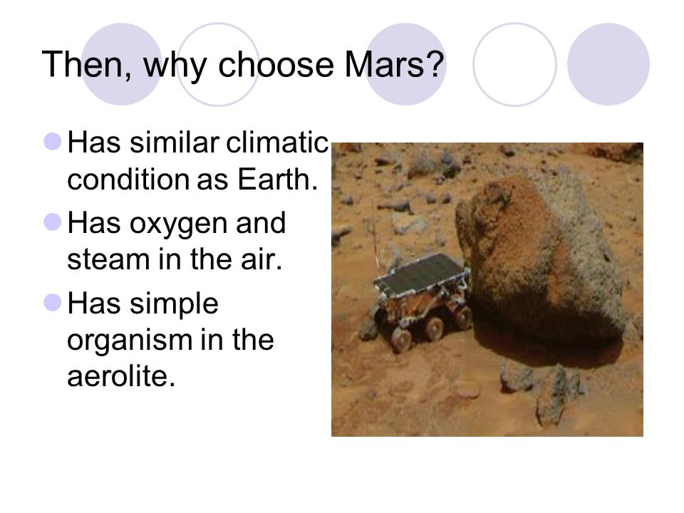Then, why choose Mars. Has similar climatic condition as Earth.