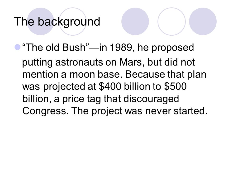 The background The old Bush —in 1989, he proposed putting astronauts on Mars, but did not mention a moon base.