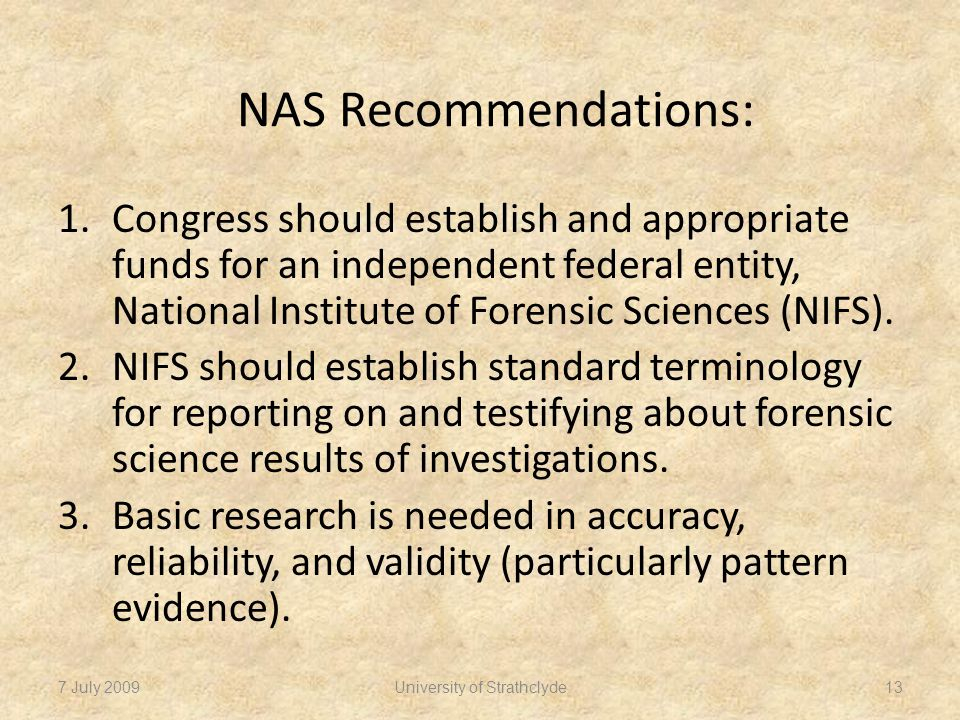 NAS Recommendations: 1.Congress should establish and appropriate funds for an independent federal entity, National Institute of Forensic Sciences (NIFS).