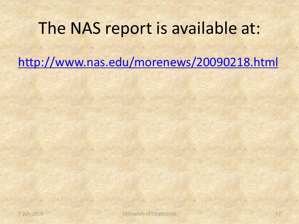 The NAS report is available at: http://www.nas.edu/morenews/20090218.html University of Strathclyde7 July 200917