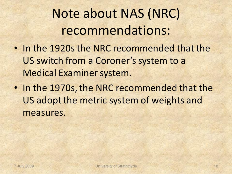 Note about NAS (NRC) recommendations: In the 1920s the NRC recommended that the US switch from a Coroner's system to a Medical Examiner system.
