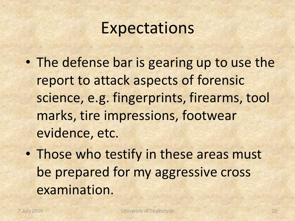 Expectations The defense bar is gearing up to use the report to attack aspects of forensic science, e.g.