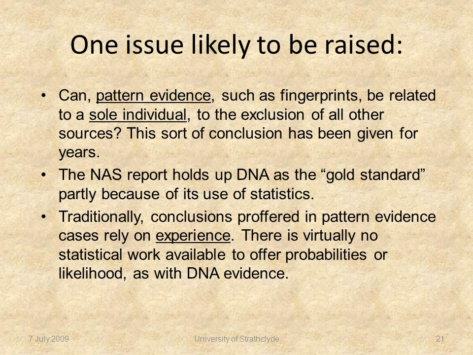 One issue likely to be raised: Can, pattern evidence, such as fingerprints, be related to a sole individual, to the exclusion of all other sources.