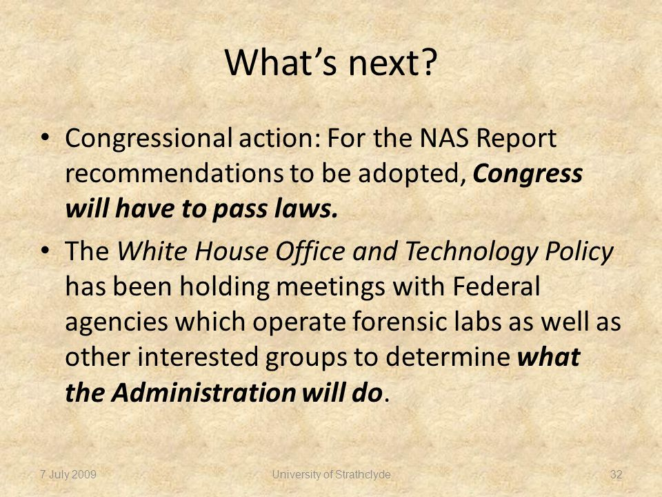 What's next? Congressional action: For the NAS Report recommendations to be adopted, Congress will have to pass laws. The White House Office and Techn