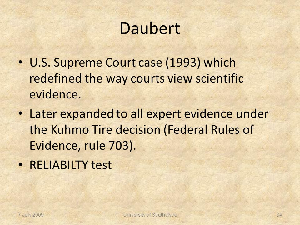 Daubert U.S. Supreme Court case (1993) which redefined the way courts view scientific evidence.
