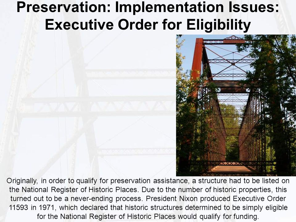 Preservation: Implementation Issues: Executive Order for Eligibility Originally, in order to qualify for preservation assistance, a structure had to be listed on the National Register of Historic Places.