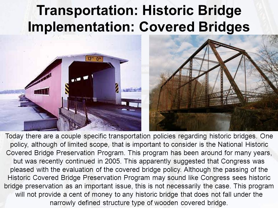 Transportation: Historic Bridge Implementation: Covered Bridges Today there are a couple specific transportation policies regarding historic bridges.