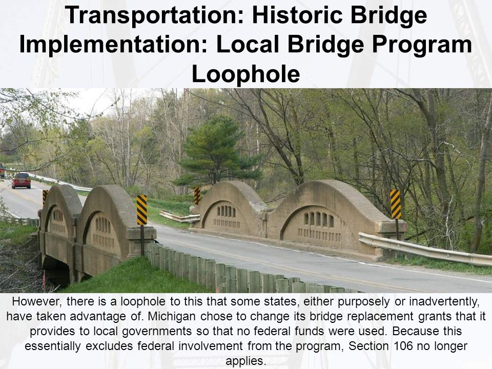 Transportation: Historic Bridge Implementation: Local Bridge Program Loophole However, there is a loophole to this that some states, either purposely or inadvertently, have taken advantage of.